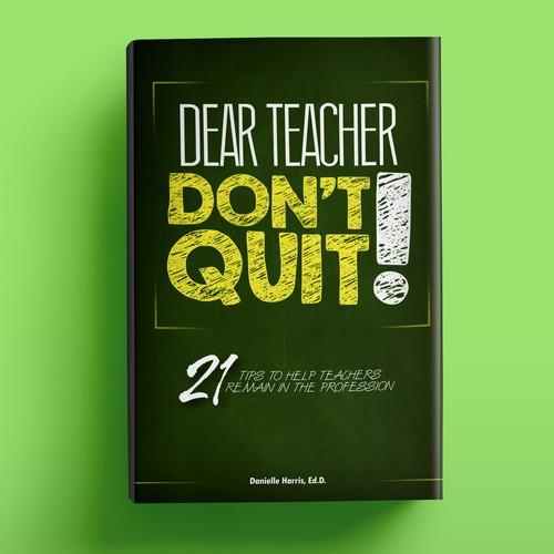 Book cover- Dear Teacher don't quit
