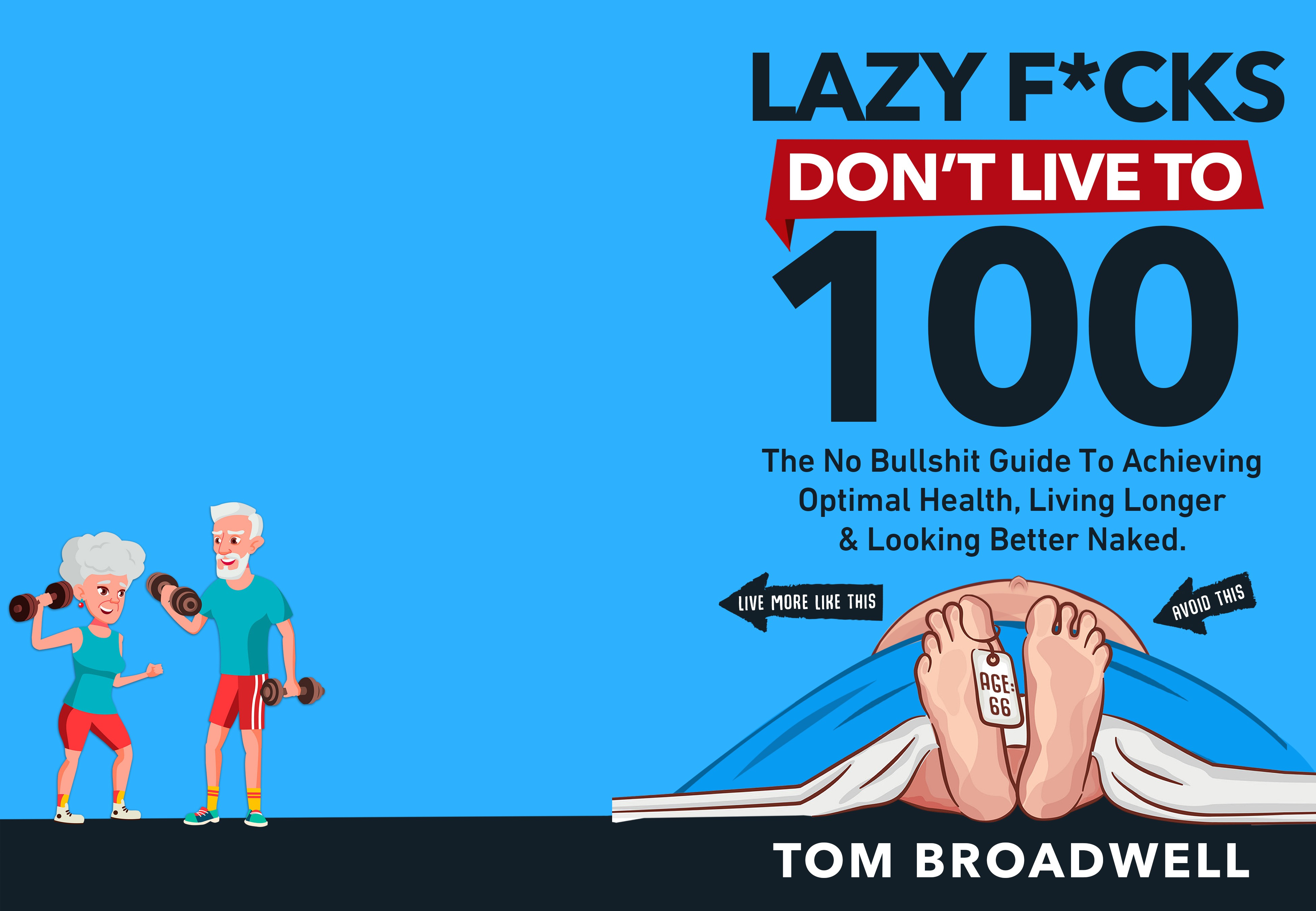 ''Lazy F*cks Don't Live To 100'' Needs A Kick-Ass Book Cover!
