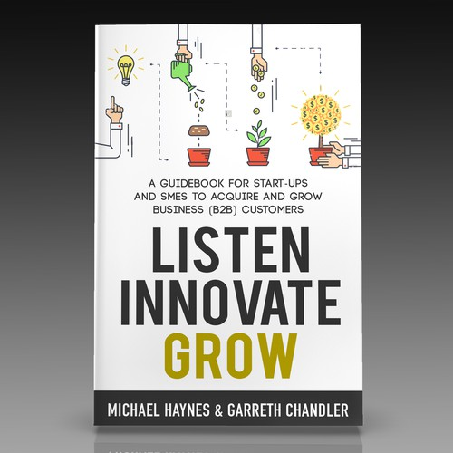 Listen Innovate Grow: A guidebook for Start-Ups and SMEs to acquire and grow business (B2B) customers