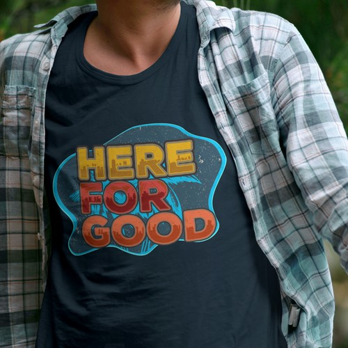 T shirt designs for HERE FOR GOOD