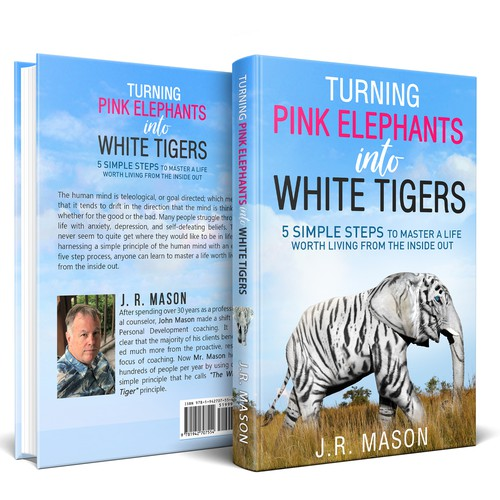 """Turning Pink Elephants into White Tigers: 5 Simple Steps To Master A Life Worth Living From The Inside Out."""