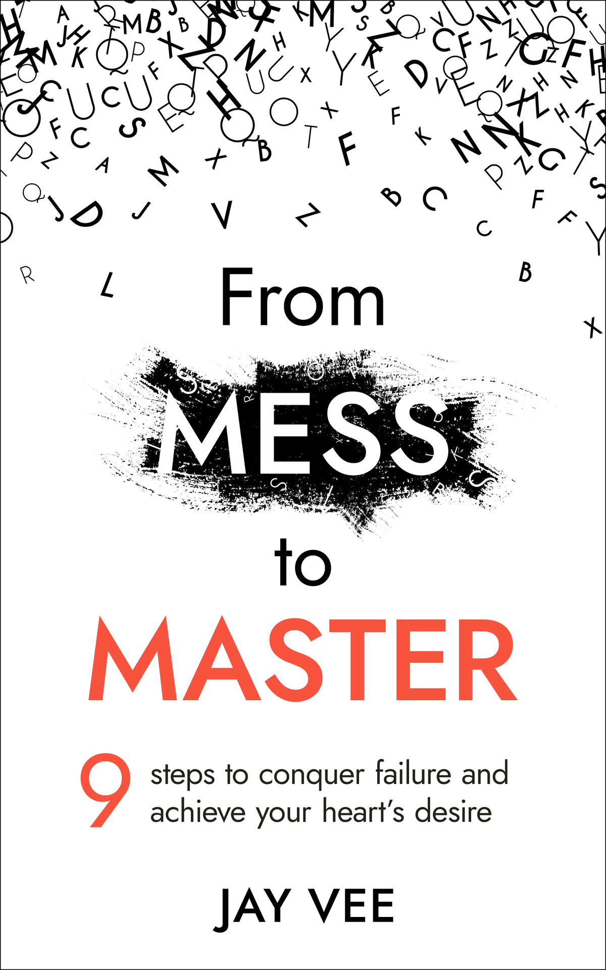 From Mess to Master - 9 Steps to conquer failure and achieve your heart´s desire