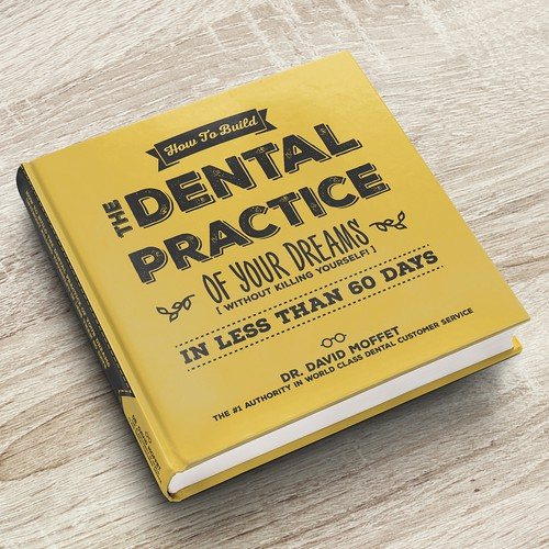 How To Build The Dental Practice of Your Dreams (Without Killing Yourself!) in Less Than 60 Days