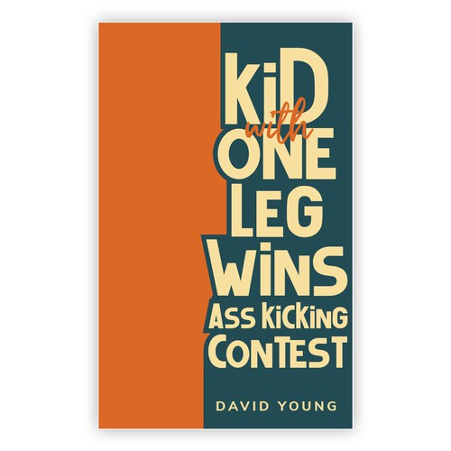 Book Cover: Kid with One Leg Wins Ass Kicking Contest