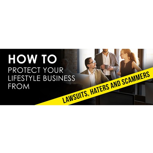 Product Banner For How to Protect Your Lifestyle Business From Lawsuits, Haters and Scamm